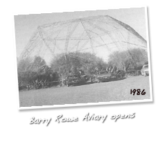 Large Walkthrough Aviary officially opened May 14, 1986 and named the 'Barry Rowe Aviary - Otorohanga Kiwi House